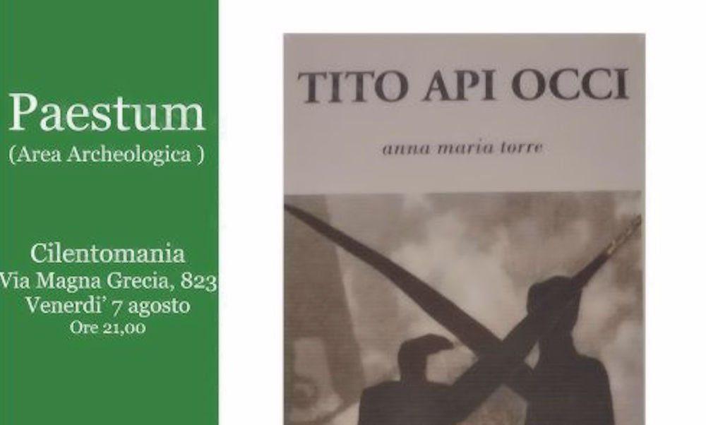"""Paestum, presentazione del libro """"Tito Api Occi"""" di Anna Maria Torre – 7 agosto 2020"""