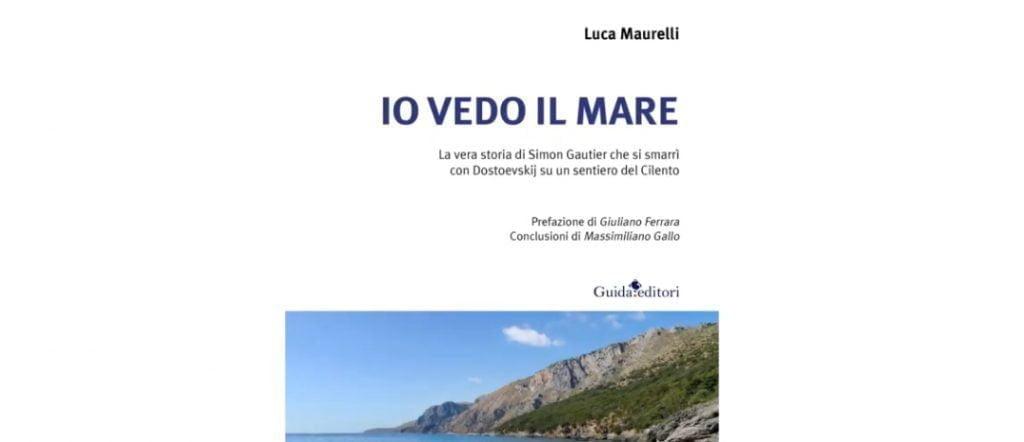 """iovedoilmare 1024x442 - Luca Maurelli """"Io vedo il mare. La vera storia di Simon Gautier che si smarrì con Dostoevskij su un sentiero del Cilento""""- da venerdì 18 giugno 2021 in libreria"""