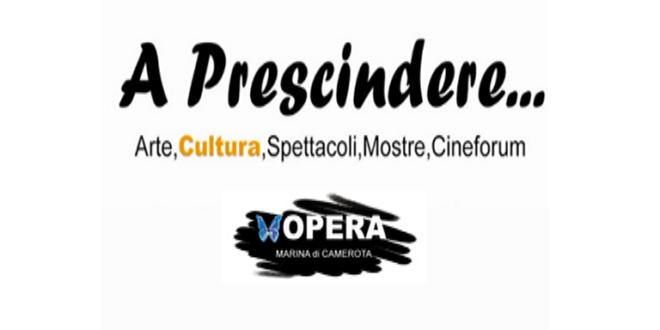 """a prescindere 660x330 1 - Associazione """"Opera - Cilentotv"""", M. di Camerota tutto pronto per """"A Prescindere…"""" 17 e 18/7/21"""