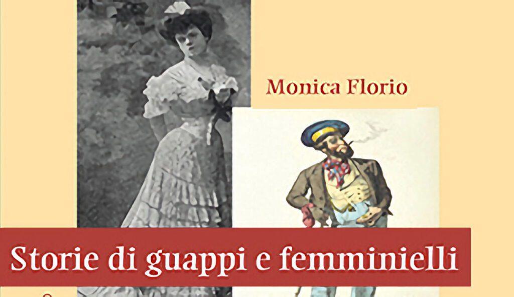 """Napoli – presentazione del saggio """"Storie di guappi e femminielli"""" di Monica Florio – 5/10/21"""